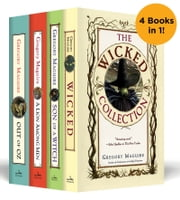 The Wicked Years Complete Collection - Wicked, Son of a Witch, A Lion Among Men, and Out of Oz ebook by Gregory Maguire
