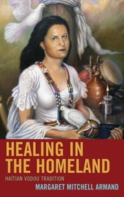 Healing in the Homeland - Haitian Vodou Tradition ebook by Margaret Mitchell Armand