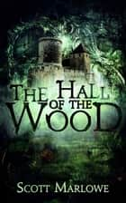 The Hall of the Wood ebook by Scott Marlowe
