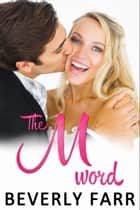 The M-word (Summer Wedding Series) ebook by Beverly Farr