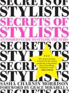 Secrets of Stylists - An Insider's Guide to Styling the Stars ebook by Sasha Charnin Morrison