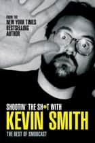 Shootin' the Sh*t With Kevin Smith: The Best of SModcast ebook by Kevin Smith