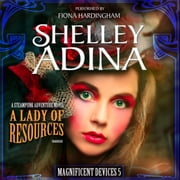 A Lady of Resources - A Steampunk Adventure Novel 有聲書 by Shelley Adina