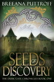 Seeds of Discovery - Book One of The Dusk Gate Chronicles ebook by Breeana Puttroff