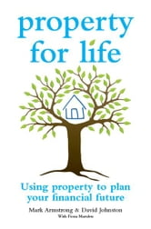 Property for Life - Using Property to Plan Your Financial Future ebook by Mark Armstrong,David Johnston