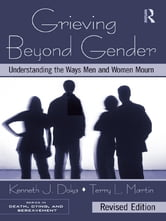Grieving Beyond Gender - Understanding the Ways Men and Women Mourn, Revised Edition ebook by Kenneth J. Doka,Terry L. Martin