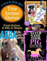 True Animal Stories ~ From Serious & Silly to Simple > 3 Book Box Set ebook by Patty Ann