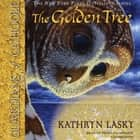 The Golden Tree audiobook by Kathryn Lasky, Pamela Garelick