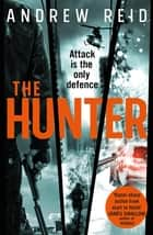 The Hunter - the gripping thriller that should 'should give Lee Child a few sleepless nights' ebook by