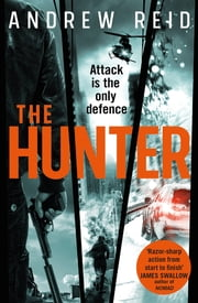 The Hunter - the explosive thriller that 'should give Lee Child a few sleepless nights.' ebook by Andrew Reid