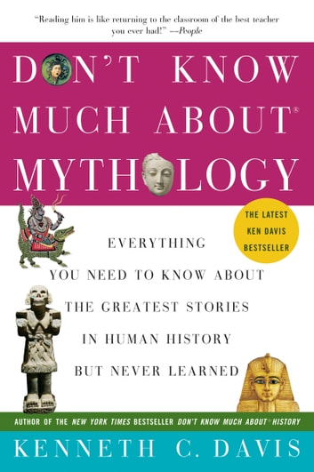 Don't Know Much About Mythology - Everything You Need to Know About the Greatest Stories in Human History but Never Learned eBook by Kenneth C Davis