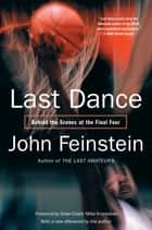 Last Dance - Behind the Scenes at the Final Four ebook by John Feinstein, Mike Krzyzewski