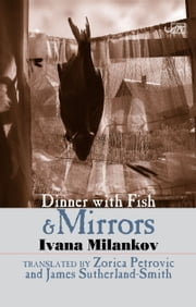 Dinner with Fish and Mirrors ebook by Ivana Milankov
