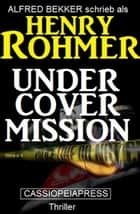 Undercover Mission: Thriller - Cassiopeiapress Spannung ebook by Alfred Bekker, Henry Rohmer