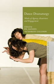 Dance Dramaturgy - Modes of Agency, Awareness and Engagement ebook by Pil Hansen,Dr Darcey Callison