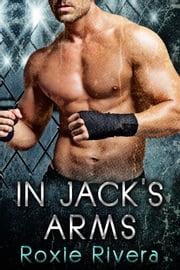 In Jack's Arms - Fighting Connollys #2 ebook by Roxie Rivera