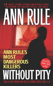 Without Pity: Ann Rule's Most Dangerous Killers - Ann Rule's Most Dangerous Killers ebook by Ann Rule