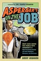 Asperger's on the Job - Must-Have Advice for People with Asperger's or High Functioning Autism and their Employers, Educators, and Advocates ebook by Rudy Simone