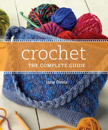 Crochet - The Complete Guide eBook by Jane Davis