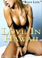 Soft Love #10: Love in Hawaii 'Beach Love' (Couple's Erotica) ebook by Sophie Sin