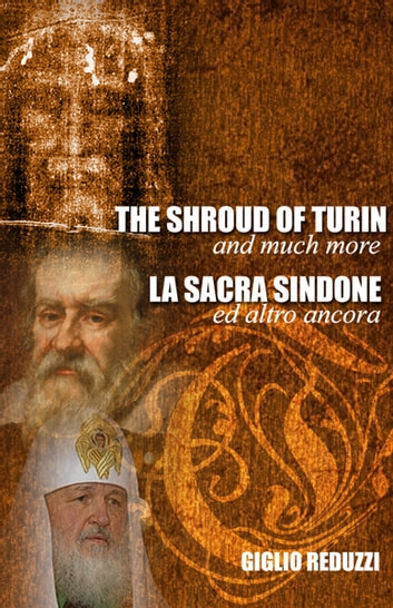 The Shroud of Turin and Much More: La Sacra Sindone ed altro ancora ebook by Giglio Reduzzi