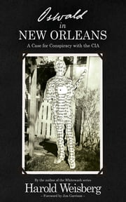 Oswald in New Orleans - A Case for Conspiracy with the CIA ebook by Harold Weisberg,Jim Garrison