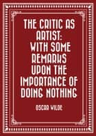 The Critic as Artist: With Some Remarks Upon the Importance of Doing Nothing ebook by Oscar Wilde