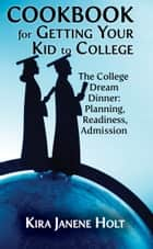 Cookbook for Getting Your Kid to College ebook by Kira Janene Holt
