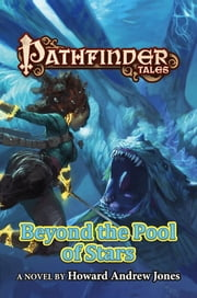 Pathfinder Tales: Beyond the Pool of Stars ebook by Howard Andrew Jones