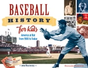 Baseball History for Kids - America at Bat from 1900 to Today, with 19 Activities ebook by Richard Panchyk