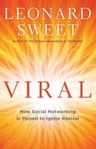 Viral - How Social Networking Is Poised to Ignite Revival ebook by Leonard Sweet