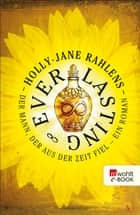Everlasting - Der Mann, der aus der Zeit fiel ebook by Holly-Jane Rahlens, Ulrike Wasel, Klaus Timmermann