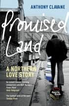 Promised Land - A Northern Love Story ebook by Anthony Clavane