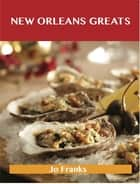 New Orleans Greats: Delicious New Orleans Recipes, The Top 99 New Orleans Recipes ebook by Jo Franks