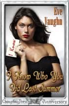 I Know Who You Did Last Summer ebook by Eve Vaughn