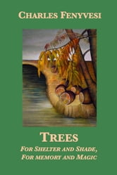 Trees: For Shelter and Shade, For Memory and Magic ebook by Charles Fenyvesi