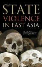 State Violence in East Asia ebook by N. Ganesan, Sung Chull Kim, Jeffrey N. Wasserstrom,...