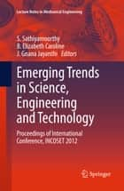 Emerging Trends in Science, Engineering and Technology ebook by S Sathiyamoorthy,B. Elizabeth Caroline,J Gnana Jayanthi