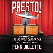 Presto!: How I Made Over 100 Pounds Disappear and Other Magical Tales audiobook by Penn Jillette