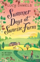 Summer Days at Sunrise Farm - the charming and romantic holiday read eBook by Lucy Daniels