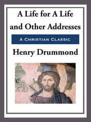 A Life for a Life and Other Addresses ebook by Richard Henry Drummond