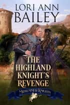 The Highland Knight's Revenge - Midsummer Knights, #4 ebook by Lori Ann Bailey, Midsummer Knights