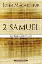 2 Samuel - David's Heart Revealed ebook by