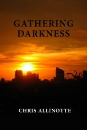 Gathering Darkness - Collected Short Stories ebook by Chris Allinotte