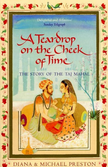 A Teardrop on the Cheek of Time - The Story of the Taj Mahal ebook by Diana Preston,Michael Preston
