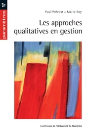 Les approches qualitatives en gestion ebook by Paul Prévost,Mario Roy