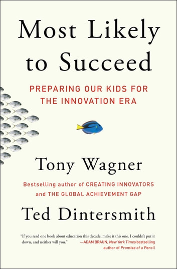 Most Likely to Succeed - Preparing Our Kids for the Innovation Era ebook by Tony Wagner,Ted Dintersmith