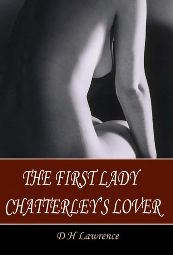 The First Lady Chatterley's Lover ebook by D H Lawrence