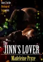 The Jinn's Lover: Heritage of Lust 2 ebook by Madeleine Pryze