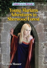 Girls to the Rescue: Young Marian's Adventures in Sherwood Forest ebook by Stephen Mooser